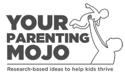 Your Parenting Mojo Research-based ideas to help kids thrive